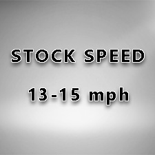 Stock Speed (13-15mph) - $0